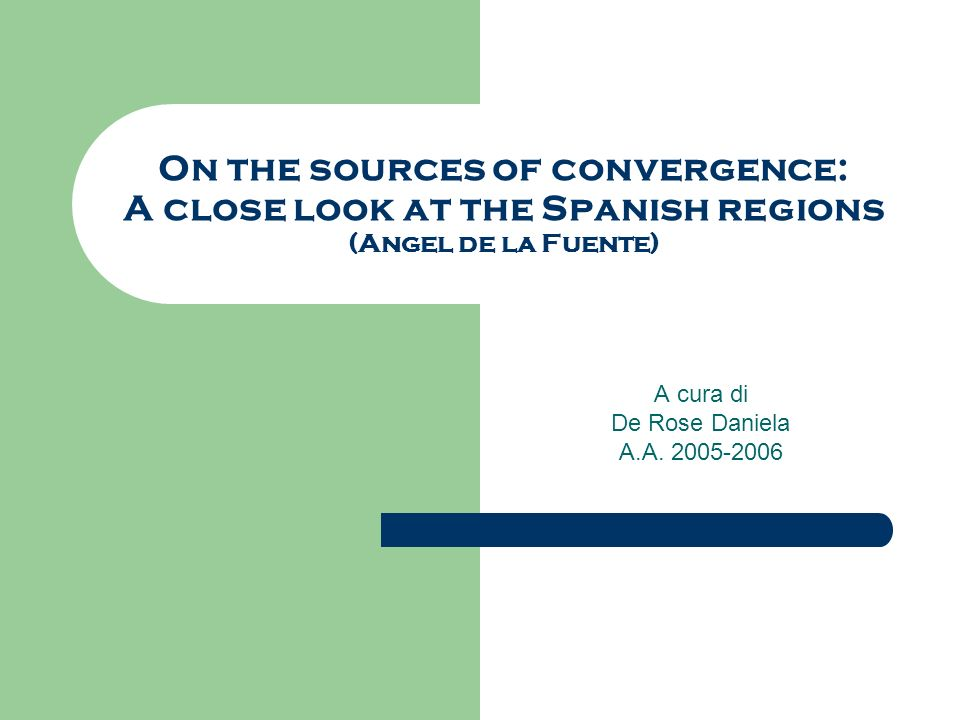 On the sources of convergence: A close look at the Spanish regions (Angel de la Fuente) A cura di De Rose Daniela A.A.