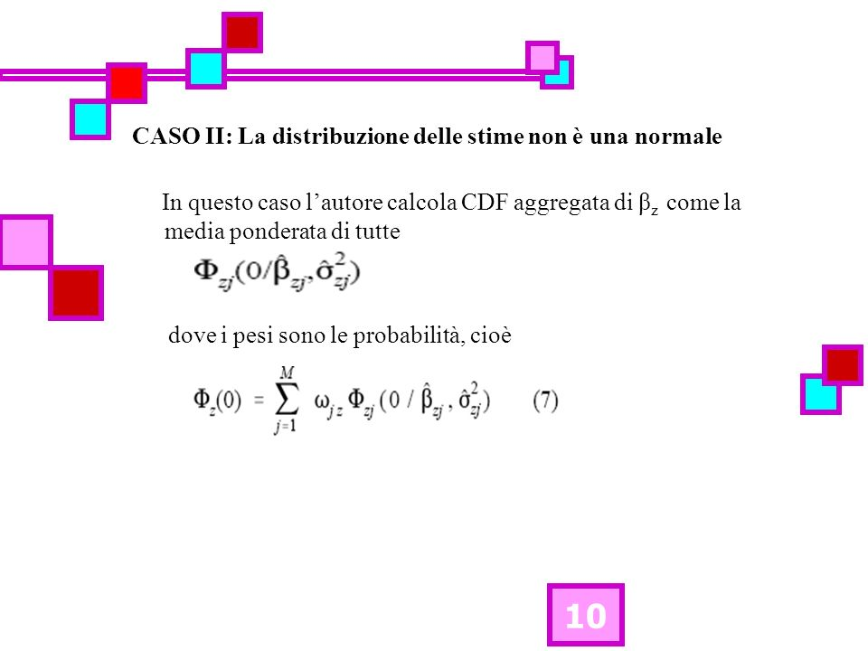 10 CASO II: La distribuzione delle stime non è una normale In questo caso lautore calcola CDF aggregata di β z come la media ponderata di tutte dove i pesi sono le probabilità, cioè
