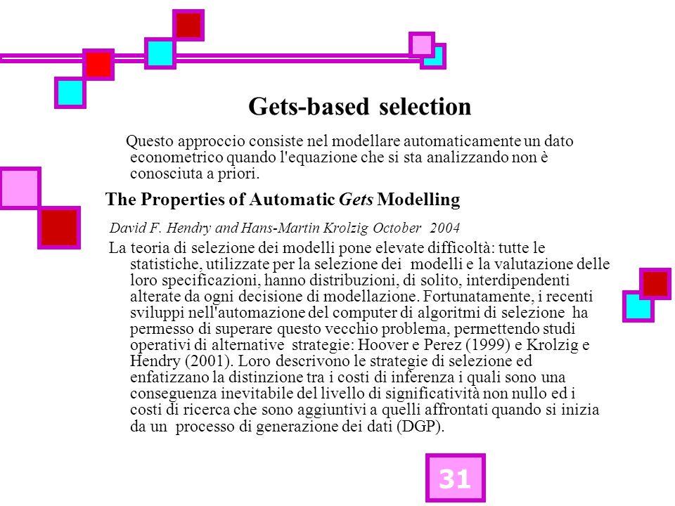 31 Gets-based selection Questo approccio consiste nel modellare automaticamente un dato econometrico quando l equazione che si sta analizzando non è conosciuta a priori.