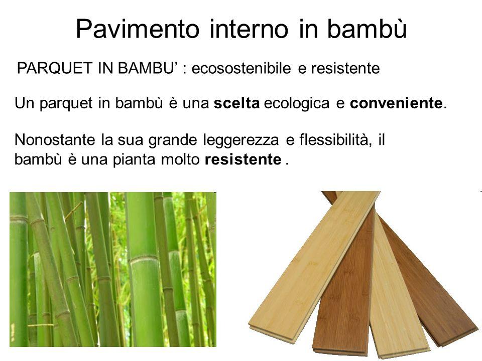 Pavimento interno in bambù Un parquet in bambù è una scelta ecologica e conveniente. Nonostante la sua grande leggerezza e flessibilità, il bambù è un