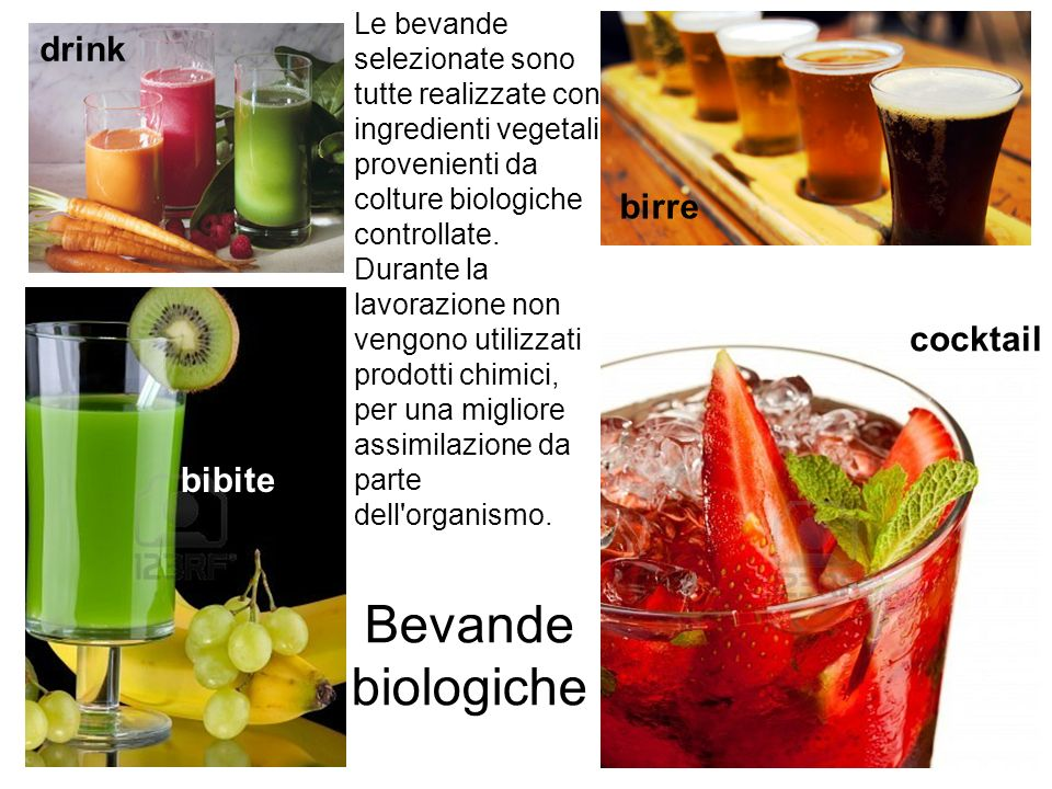 Bevande biologiche Le bevande selezionate sono tutte realizzate con ingredienti vegetali provenienti da colture biologiche controllate. Durante la lav