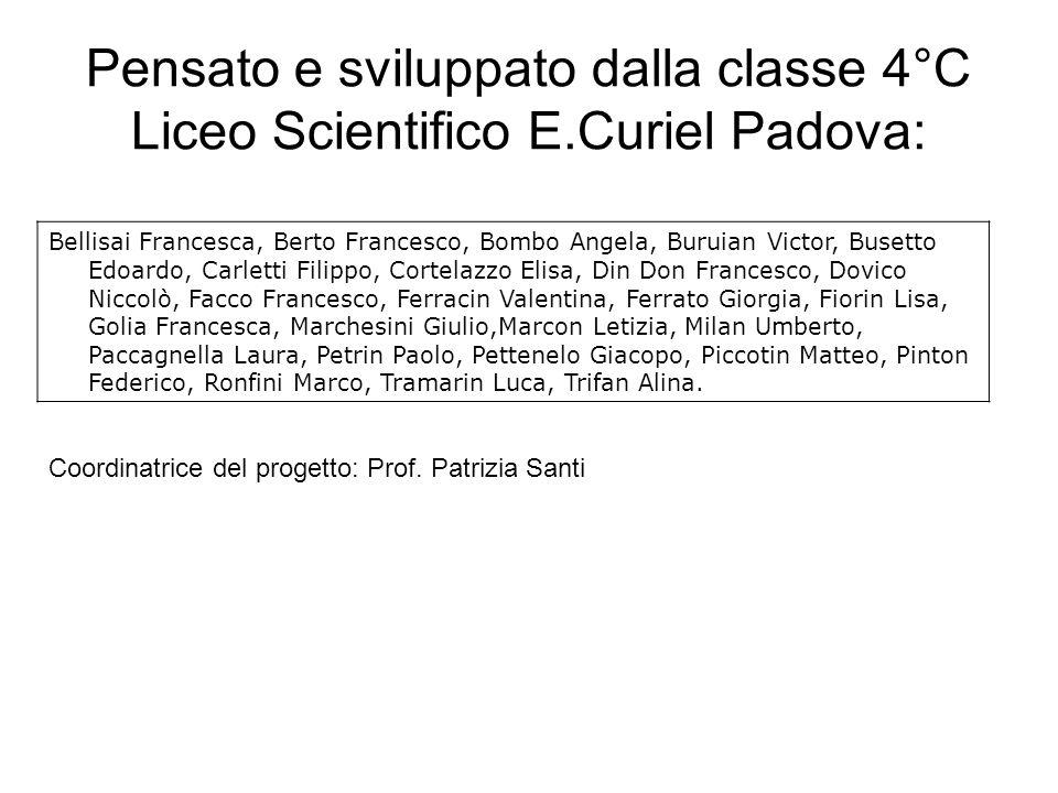 Pensato e sviluppato dalla classe 4°C Liceo Scientifico E.Curiel Padova: Bellisai Francesca, Berto Francesco, Bombo Angela, Buruian Victor, Busetto Ed