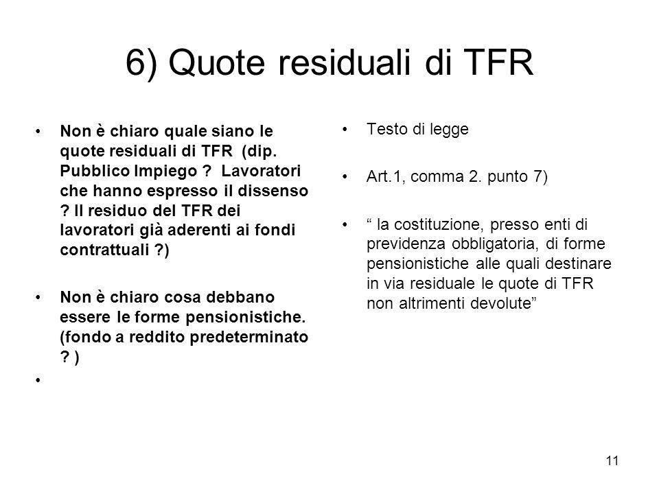 11 6) Quote residuali di TFR Non è chiaro quale siano le quote residuali di TFR (dip.