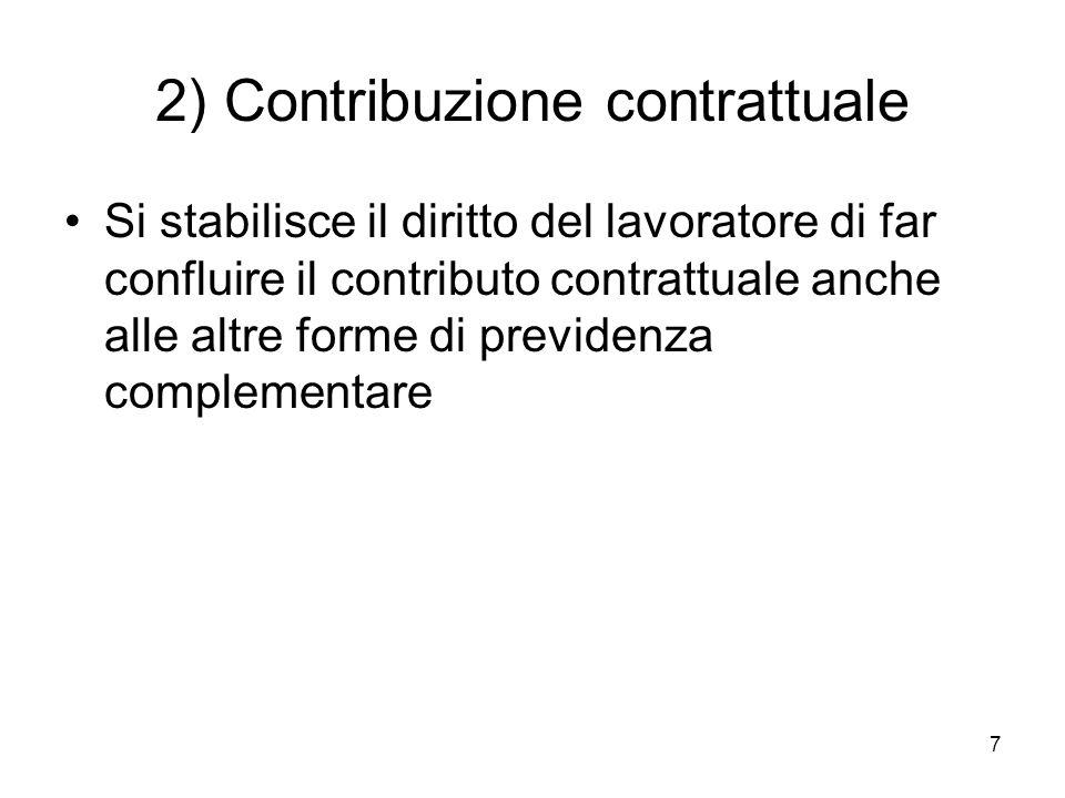 7 2) Contribuzione contrattuale Si stabilisce il diritto del lavoratore di far confluire il contributo contrattuale anche alle altre forme di previdenza complementare