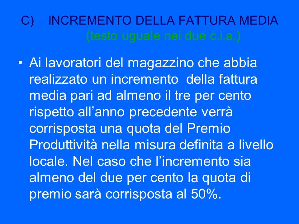 C)INCREMENTO DELLA FATTURA MEDIA (testo uguale nei due c.i.a.) Ai lavoratori del magazzino che abbia realizzato un incremento della fattura media pari
