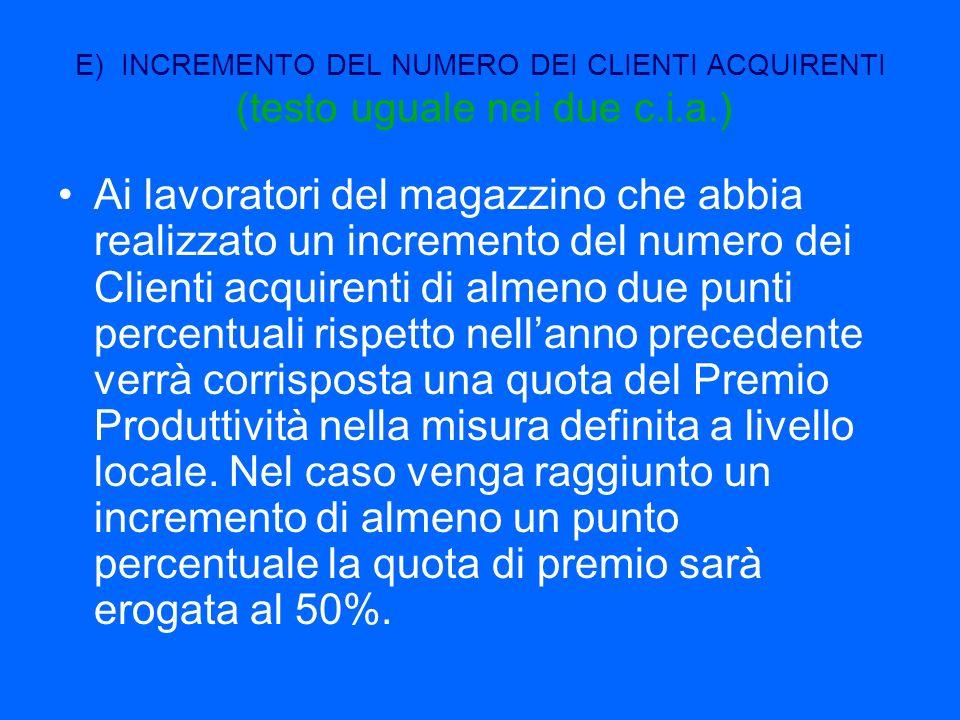 E) INCREMENTO DEL NUMERO DEI CLIENTI ACQUIRENTI (testo uguale nei due c.i.a.) Ai lavoratori del magazzino che abbia realizzato un incremento del numer