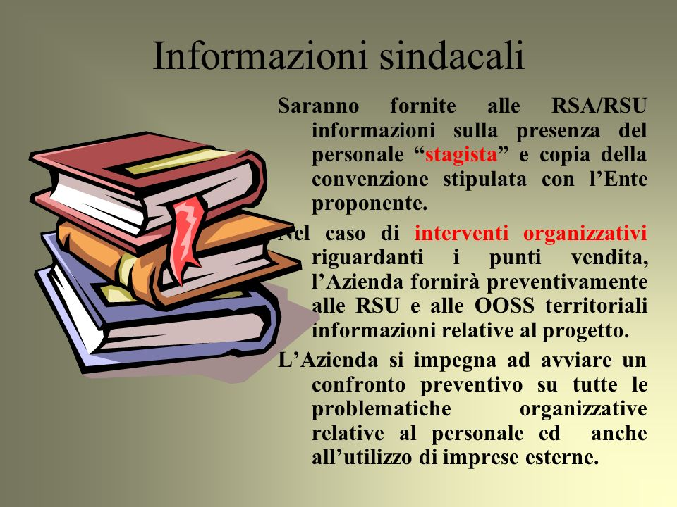 Saranno fornite alle RSA/RSU informazioni sulla presenza del personale stagista e copia della convenzione stipulata con lEnte proponente.