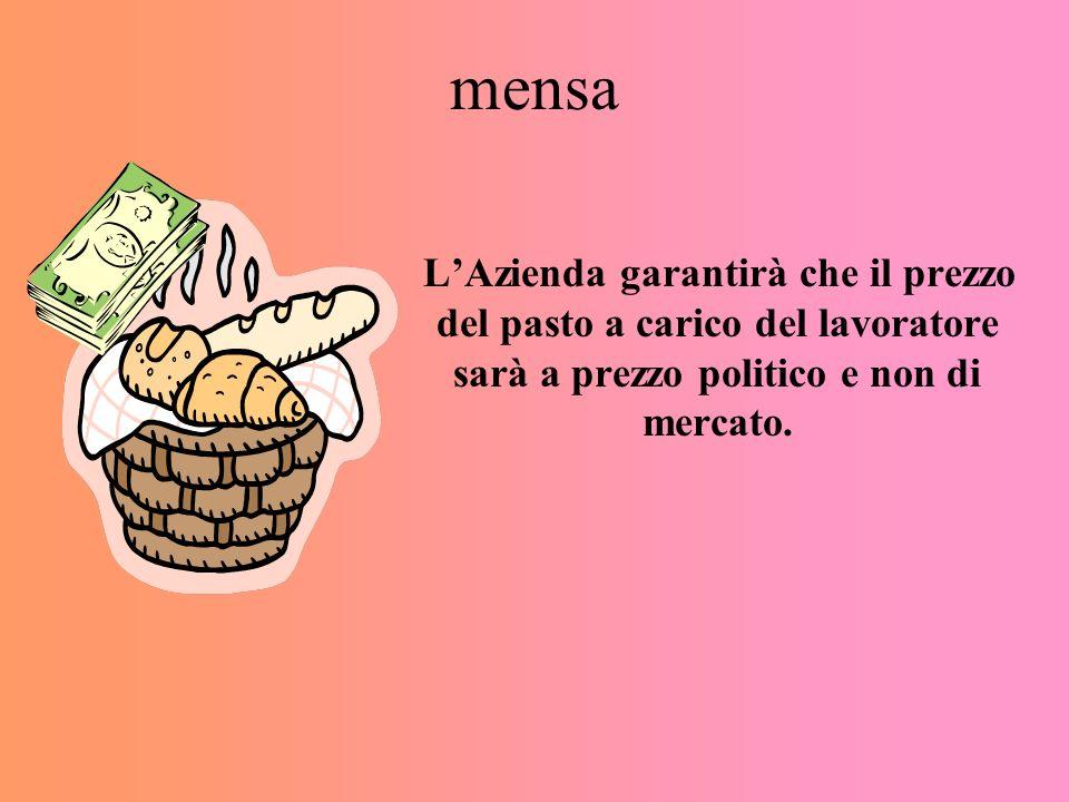 mensa LAzienda garantirà che il prezzo del pasto a carico del lavoratore sarà a prezzo politico e non di mercato.