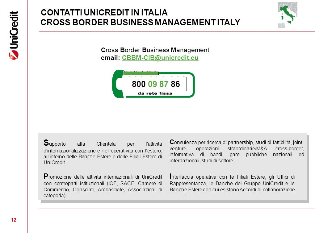 CONTATTI UNICREDIT IN ITALIA CROSS BORDER BUSINESS MANAGEMENT ITALY 800 09 87 86 Cross Border Business Management email: CBBM-CIB@unicredit.euCBBM-CIB