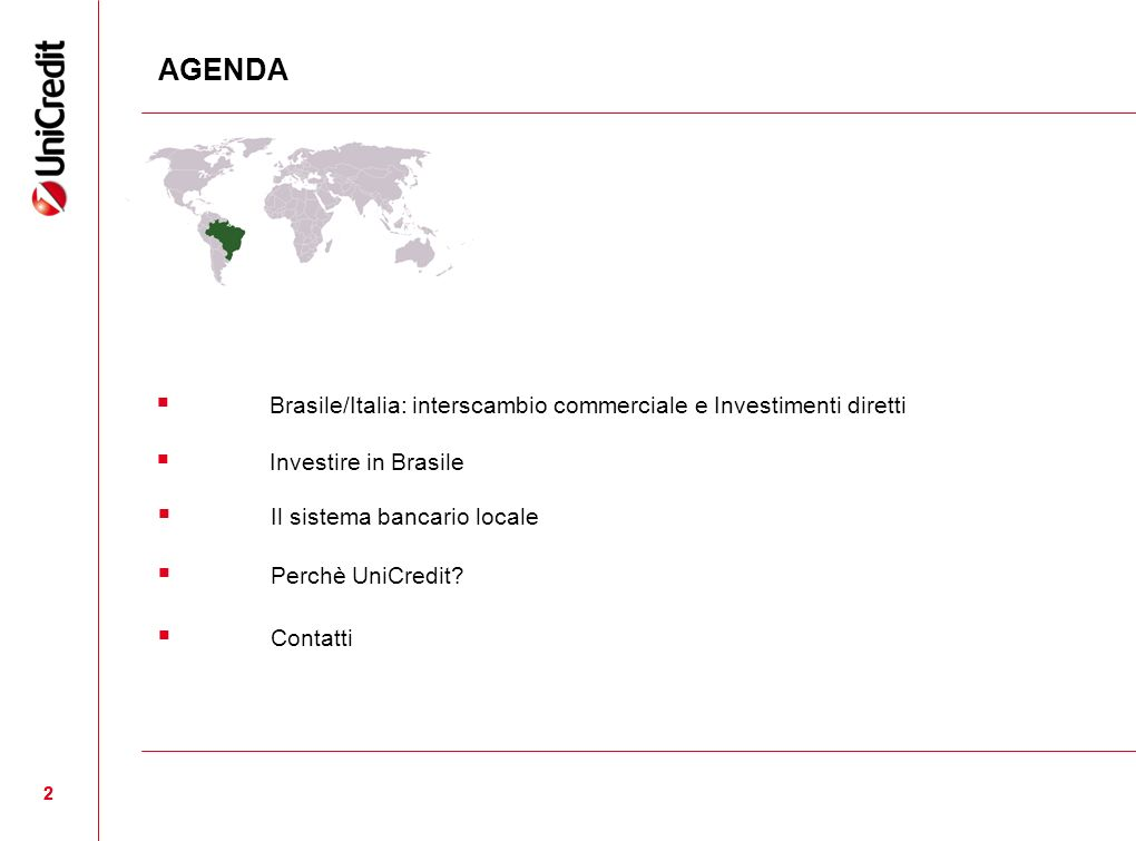 22 Investire in Brasile Il sistema bancario locale Perchè UniCredit? AGENDA Contatti Brasile/Italia: interscambio commerciale e Investimenti diretti