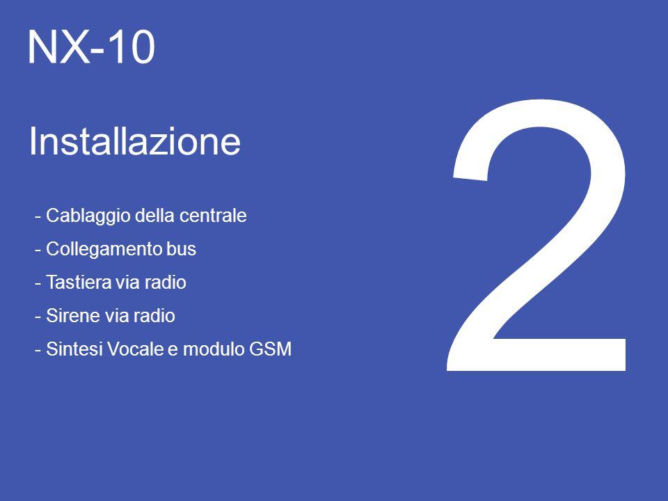 NX-10 2 Installazione - Cablaggio della centrale - Collegamento bus - Tastiera via radio - Sirene via radio - Sintesi Vocale e modulo GSM