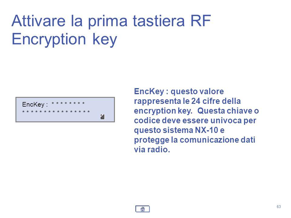 63 EncKey : * * * * * * * * * * * * * * * * EncKey : questo valore rappresenta le 24 cifre della encryption key. Questa chiave o codice deve essere un