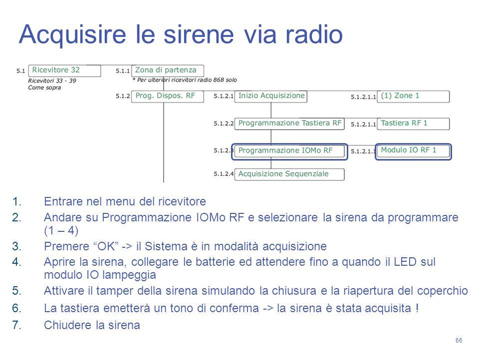 66 1.Entrare nel menu del ricevitore 2.Andare su Programmazione IOMo RF e selezionare la sirena da programmare (1 – 4) 3.Premere OK -> il Sistema è in