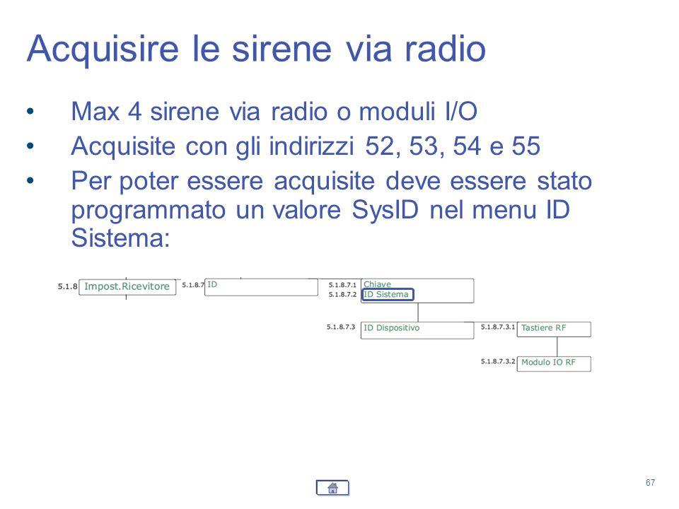 67 Max 4 sirene via radio o moduli I/O Acquisite con gli indirizzi 52, 53, 54 e 55 Per poter essere acquisite deve essere stato programmato un valore
