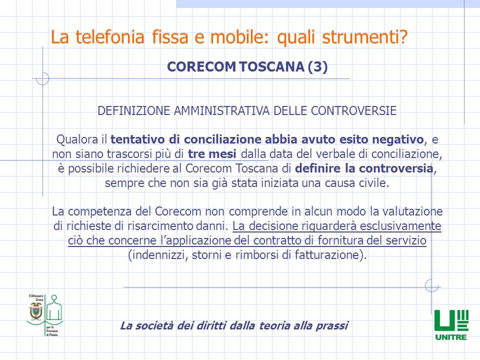 La società dei diritti dalla teoria alla prassi La telefonia fissa e mobile: quali strumenti? CORECOM TOSCANA (3) DEFINIZIONE AMMINISTRATIVA DELLE CON