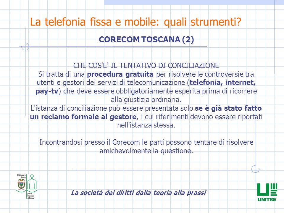 La società dei diritti dalla teoria alla prassi La telefonia fissa e mobile: quali strumenti? CORECOM TOSCANA (2) CHE COS'E' IL TENTATIVO DI CONCILIAZ
