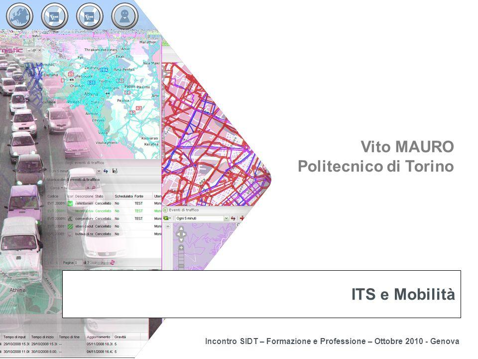 Vito MAURO Politecnico di Torino e Mizar Automazione Incontro SIDT – Formazione e Professione – Ottobre 2010 - Genova ITS e Mobilità Vito MAURO Politecnico di Torino