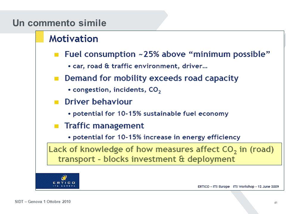40 SIDT – Genova 1 Ottobre 2010 Sono necessarie realizzazioni tali da coinvolgeno una larghissima parte del trasporto …lunica condizione in cui i benefici collettivi diventano rilevanti e giustificano gli investimenti pubblici.