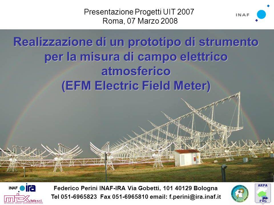 Realizzazione di un prototipo di strumento per la misura di campo elettrico atmosferico (EFM Electric Field Meter) Presentazione Progetti UIT 2007 Rom