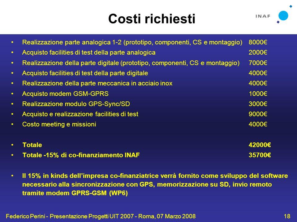 Federico Perini - Presentazione Progetti UIT 2007 - Roma, 07 Marzo 200818 Costi richiesti Realizzazione parte analogica 1-2 (prototipo, componenti, CS