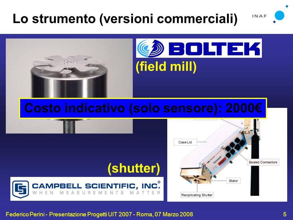 Federico Perini - Presentazione Progetti UIT 2007 - Roma, 07 Marzo 20085 Lo strumento (versioni commerciali) (field mill) (shutter) Costo indicativo (