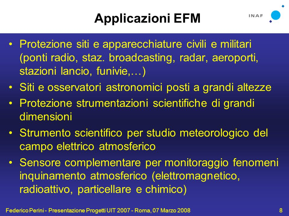 Federico Perini - Presentazione Progetti UIT 2007 - Roma, 07 Marzo 20088 Applicazioni EFM Protezione siti e apparecchiature civili e militari (ponti r