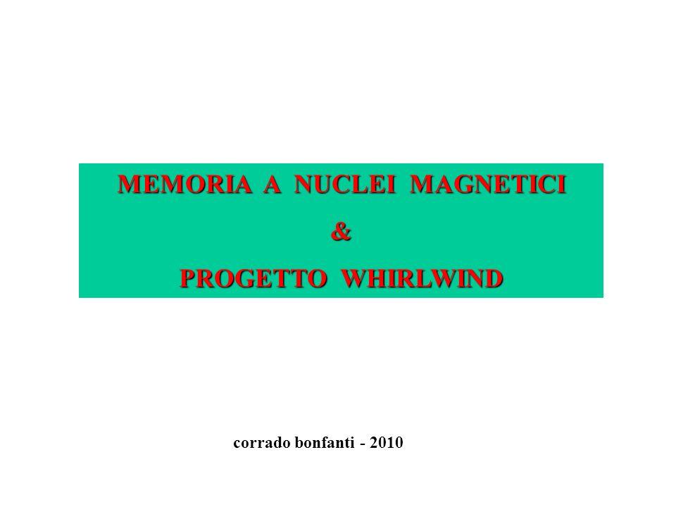 MEMORIA A NUCLEI MAGNETICI & PROGETTO WHIRLWIND corrado bonfanti - 2010
