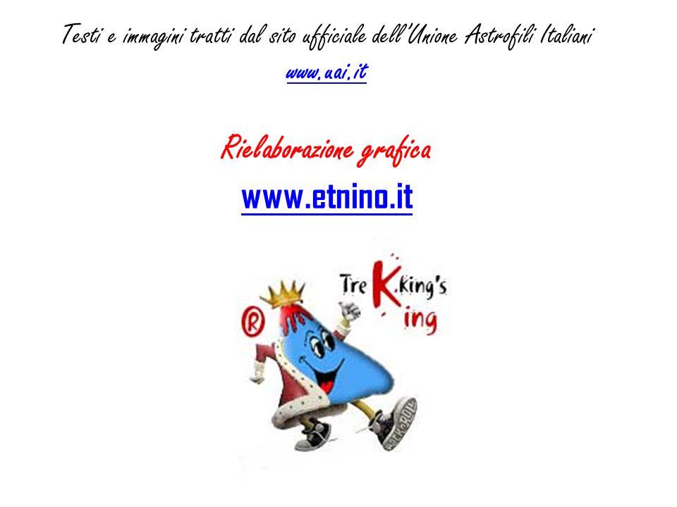 Testi e immagini tratti dal sito ufficiale dellUnione Astrofili Italiani www.uai.it Rielaborazione grafica www.etnino.it