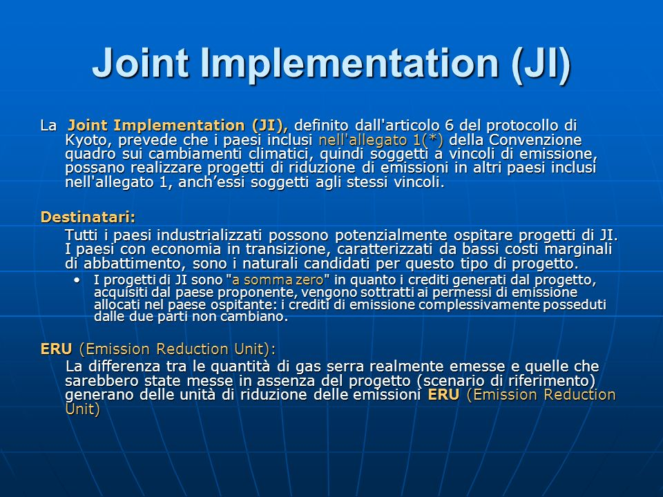 La Joint Implementation (JI), definito dall'articolo 6 del protocollo di Kyoto, prevede che i paesi inclusi nell'allegato 1(*) della Convenzione quadr