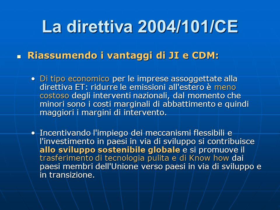 La direttiva 2004/101/CE Riassumendo i vantaggi di JI e CDM: Riassumendo i vantaggi di JI e CDM: Di tipo economico per le imprese assoggettate alla di