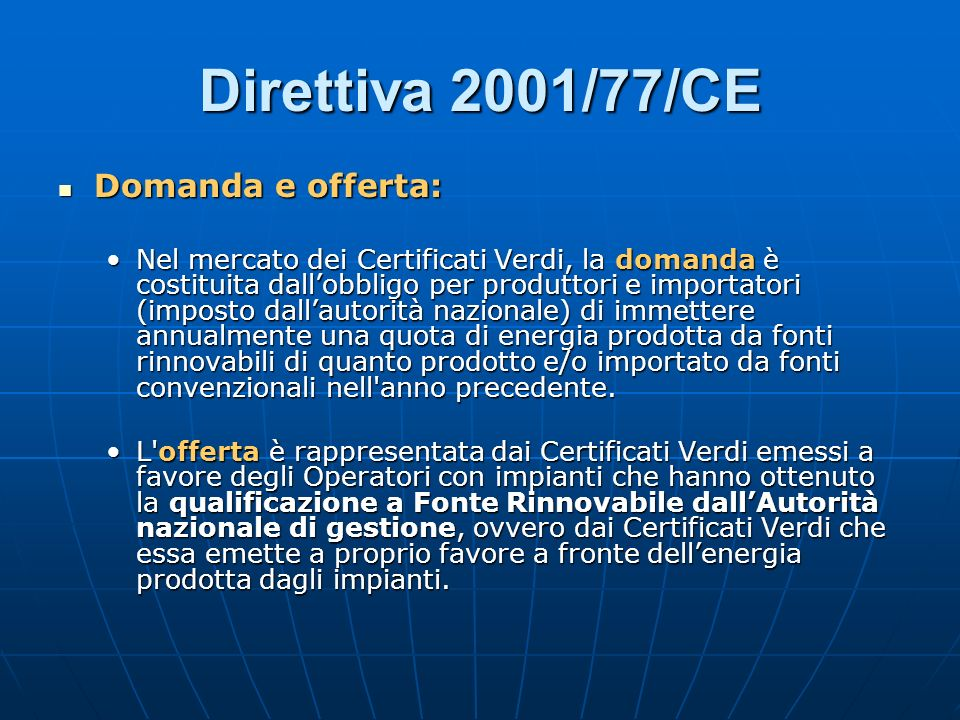 Direttiva 2001/77/CE Domanda e offerta: Domanda e offerta: Nel mercato dei Certificati Verdi, la domanda è costituita dallobbligo per produttori e imp
