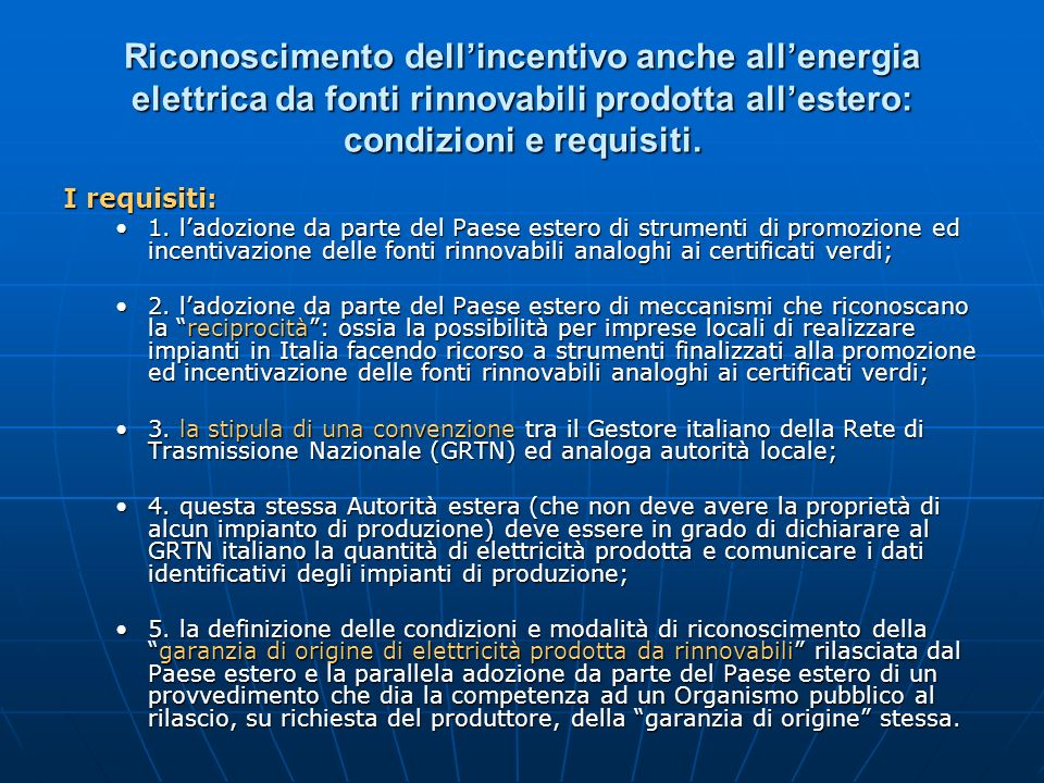 Riconoscimento dellincentivo anche allenergia elettrica da fonti rinnovabili prodotta allestero: condizioni e requisiti. I requisiti: 1. ladozione da