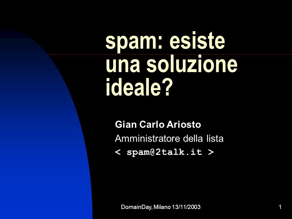 DomainDay, Milano 13/11/20031 spam: esiste una soluzione ideale? Gian Carlo Ariosto Amministratore della lista