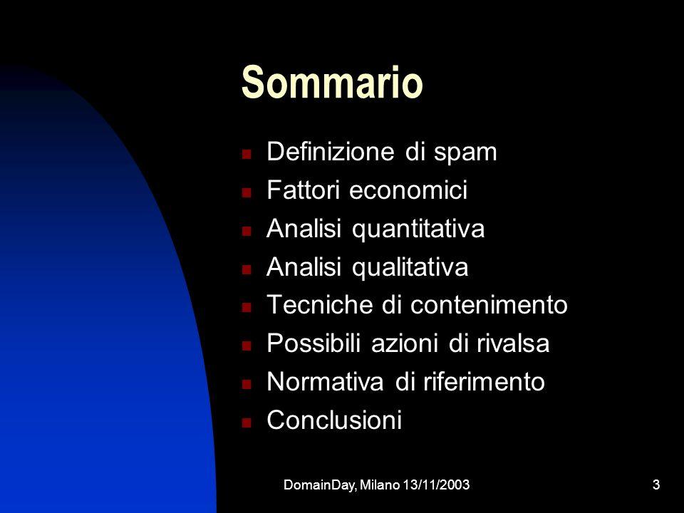 DomainDay, Milano 13/11/20033 Sommario Definizione di spam Fattori economici Analisi quantitativa Analisi qualitativa Tecniche di contenimento Possibi
