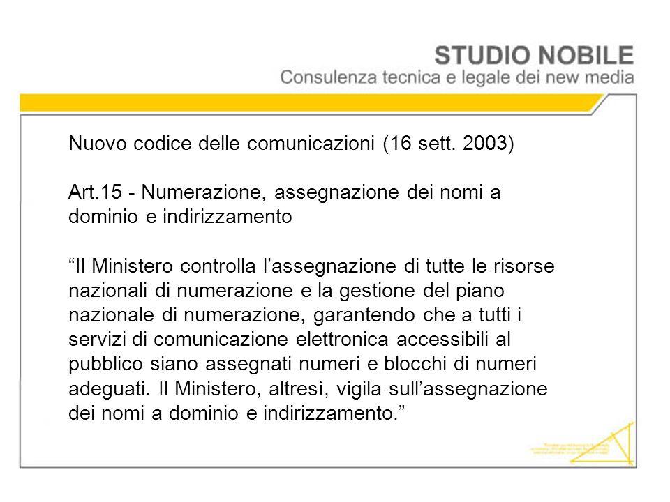 Nuovo codice delle comunicazioni (16 sett. 2003) Art.15 - Numerazione, assegnazione dei nomi a dominio e indirizzamento Il Ministero controlla lassegn
