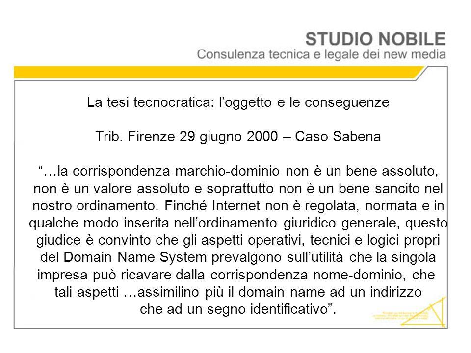 La tesi tecnocratica: loggetto e le conseguenze Trib. Firenze 29 giugno 2000 – Caso Sabena …la corrispondenza marchio-dominio non è un bene assoluto,