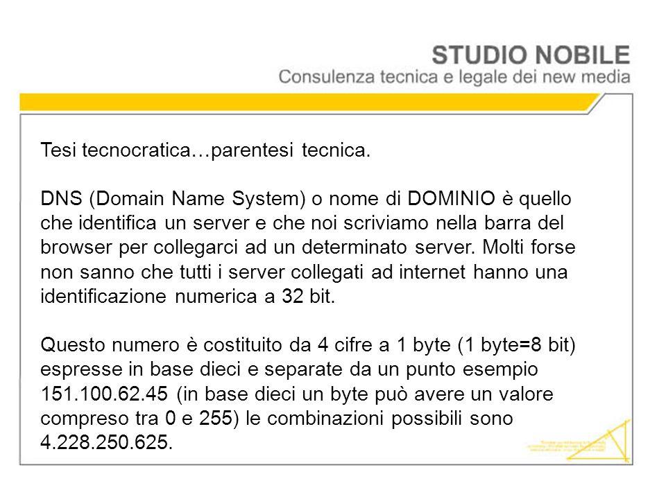 Tesi tecnocratica…parentesi tecnica. DNS (Domain Name System) o nome di DOMINIO è quello che identifica un server e che noi scriviamo nella barra del