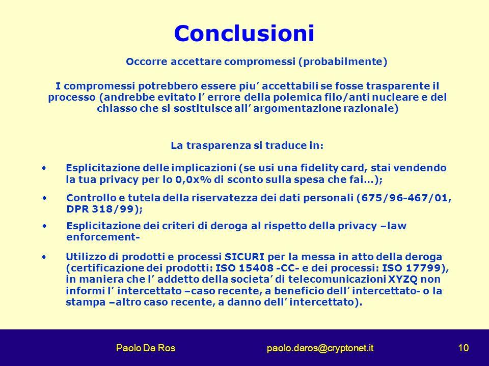 Paolo Da Ros paolo.daros@cryptonet.it 10 Conclusioni Occorre accettare compromessi (probabilmente) I compromessi potrebbero essere piu accettabili se