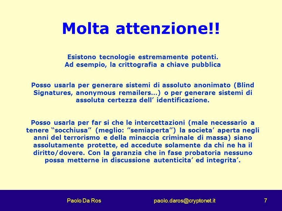 Paolo Da Ros paolo.daros@cryptonet.it 7 Molta attenzione!! Esistono tecnologie estremamente potenti. Ad esempio, la crittografia a chiave pubblica Pos