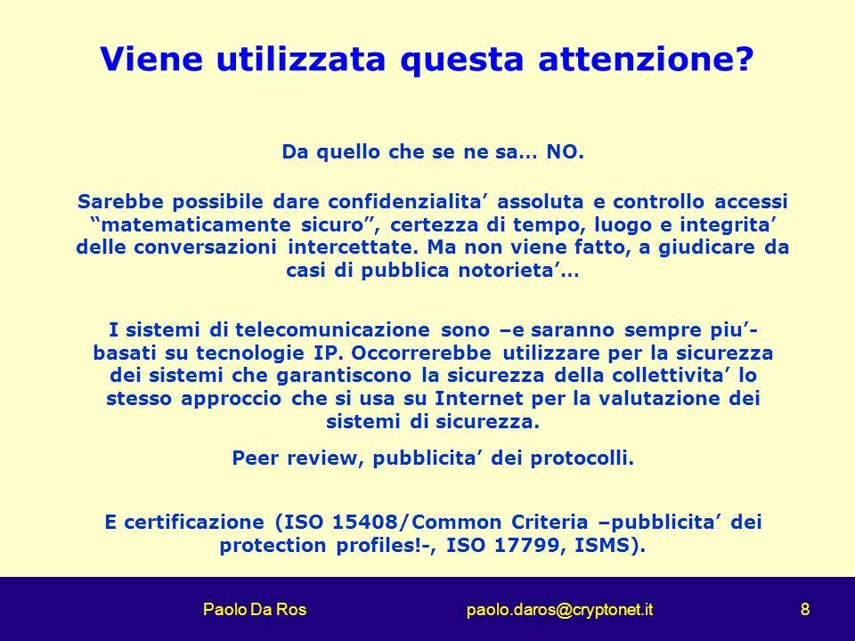 Paolo Da Ros paolo.daros@cryptonet.it 8 Viene utilizzata questa attenzione? Da quello che se ne sa… NO. I sistemi di telecomunicazione sono –e saranno