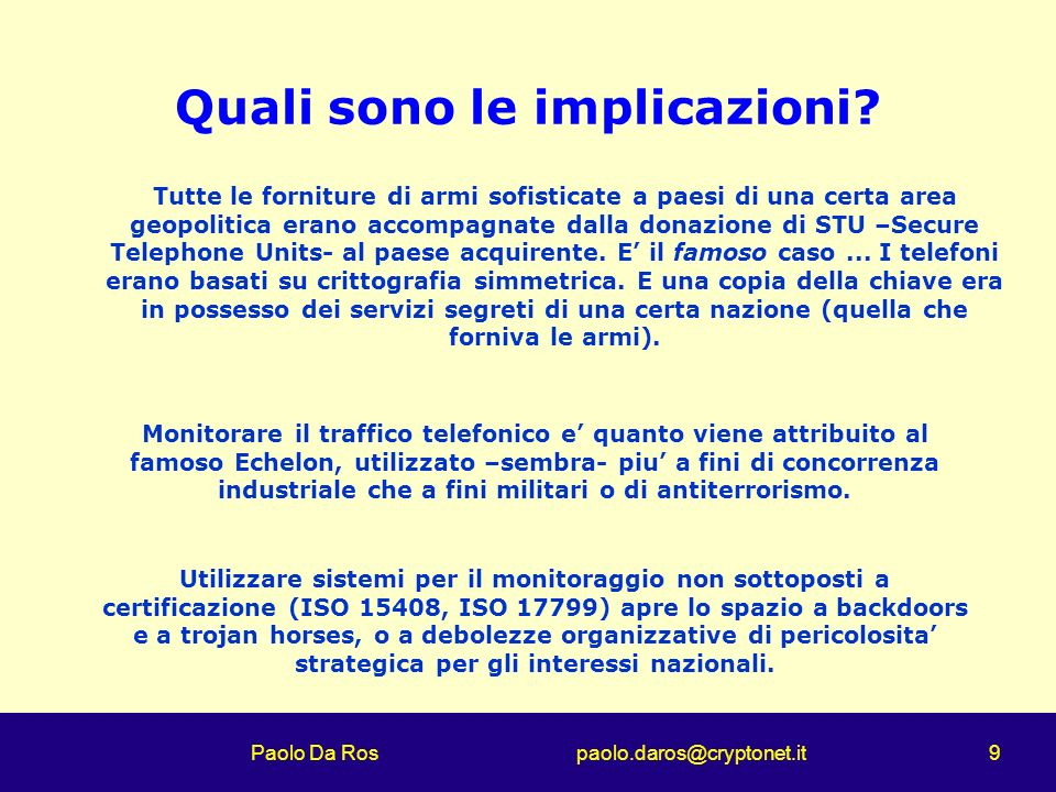 Paolo Da Ros paolo.daros@cryptonet.it 9 Quali sono le implicazioni? Tutte le forniture di armi sofisticate a paesi di una certa area geopolitica erano