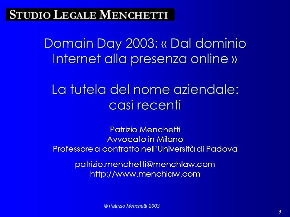 1 © Patrizio Menchetti 2003 Domain Day 2003: « Dal dominio Internet alla presenza online » La tutela del nome aziendale: casi recenti Patrizio Menchet