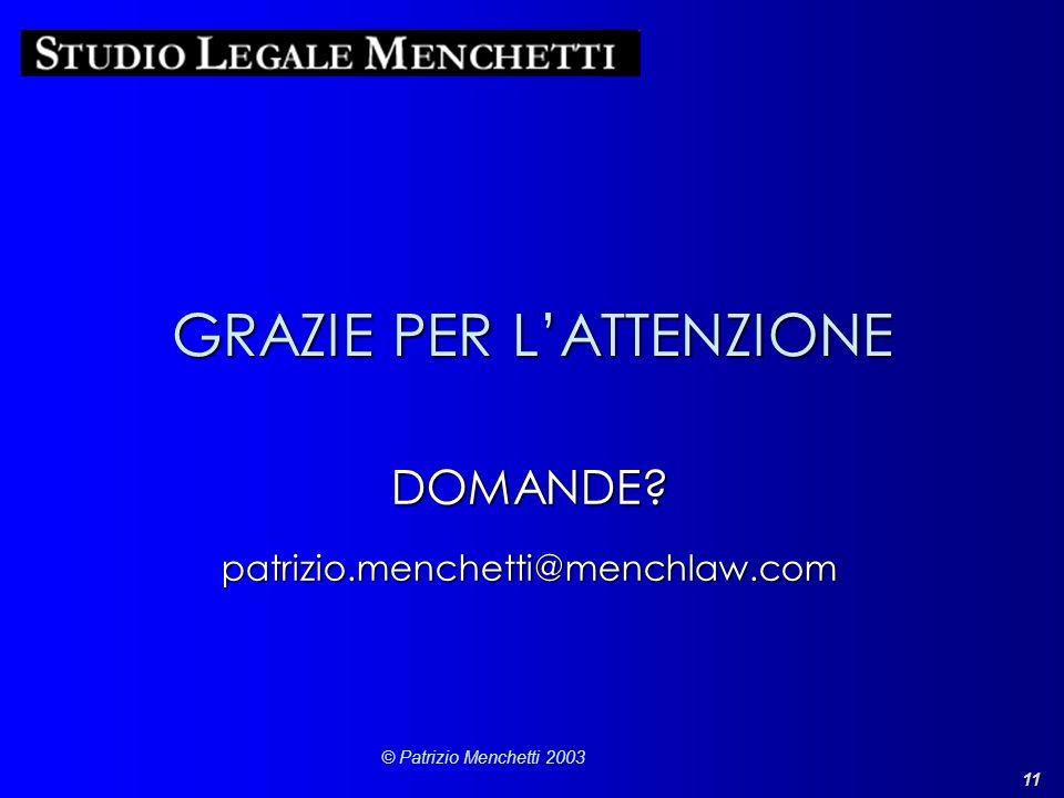 11 © Patrizio Menchetti 2003 GRAZIE PER LATTENZIONE DOMANDE?patrizio.menchetti@menchlaw.com