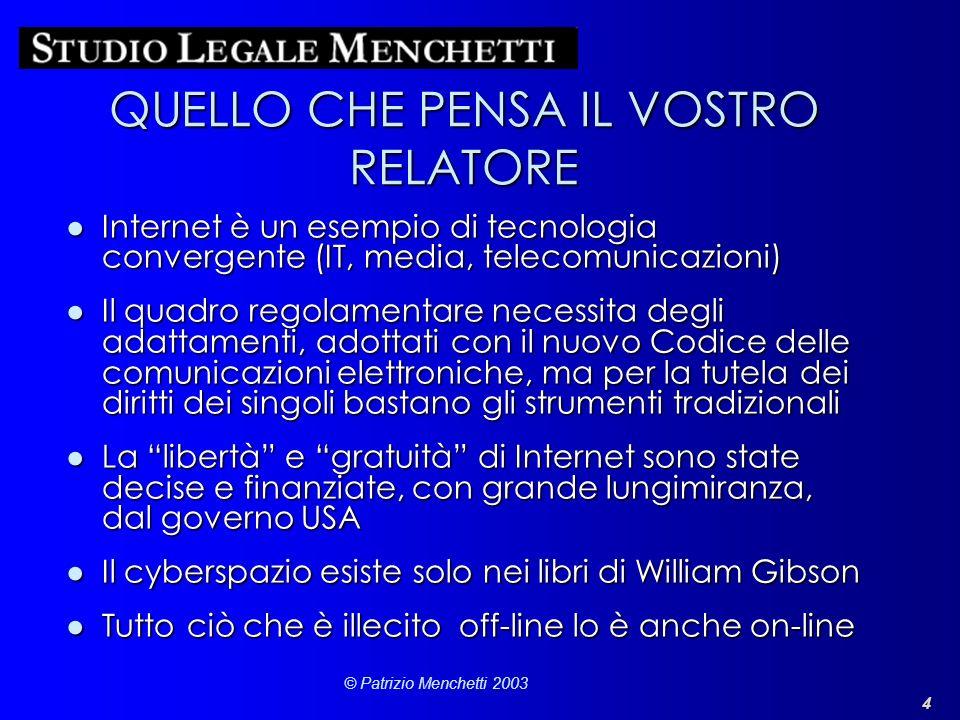 4 © Patrizio Menchetti 2003 QUELLO CHE PENSA IL VOSTRO RELATORE Internet è un esempio di tecnologia convergente (IT, media, telecomunicazioni)Internet