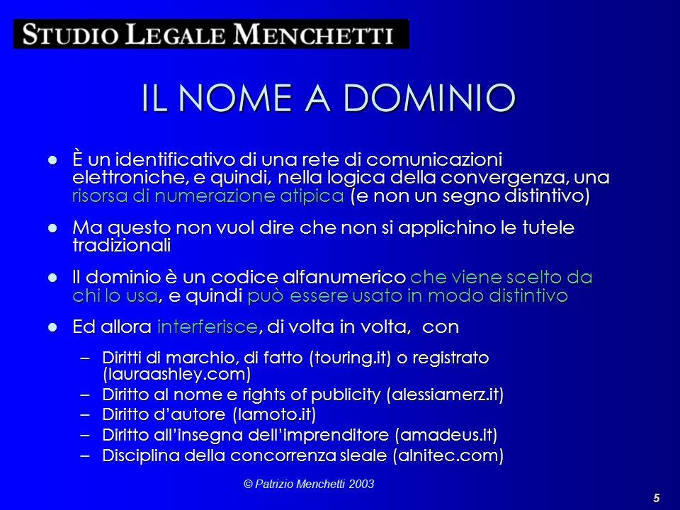 5 © Patrizio Menchetti 2003 IL NOME A DOMINIO È un identificativo di una rete di comunicazioni elettroniche, e quindi, nella logica della convergenza,