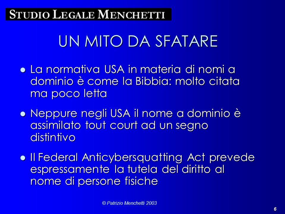 6 © Patrizio Menchetti 2003 UN MITO DA SFATARE La normativa USA in materia di nomi a dominio è come la Bibbia: molto citata ma poco lettaLa normativa
