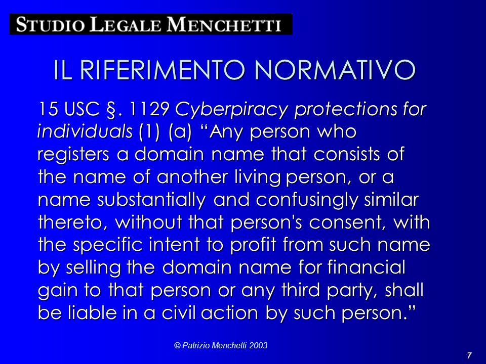 7 © Patrizio Menchetti 2003 IL RIFERIMENTO NORMATIVO 15 USC §. 1129 Cyberpiracy protections for individuals (1) (a) Any person who registers a domain