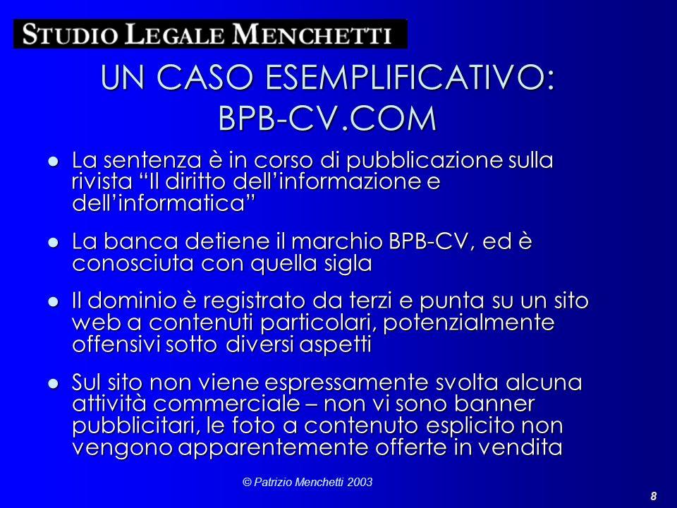 8 © Patrizio Menchetti 2003 UN CASO ESEMPLIFICATIVO: BPB-CV.COM La sentenza è in corso di pubblicazione sulla rivista Il diritto dellinformazione e de