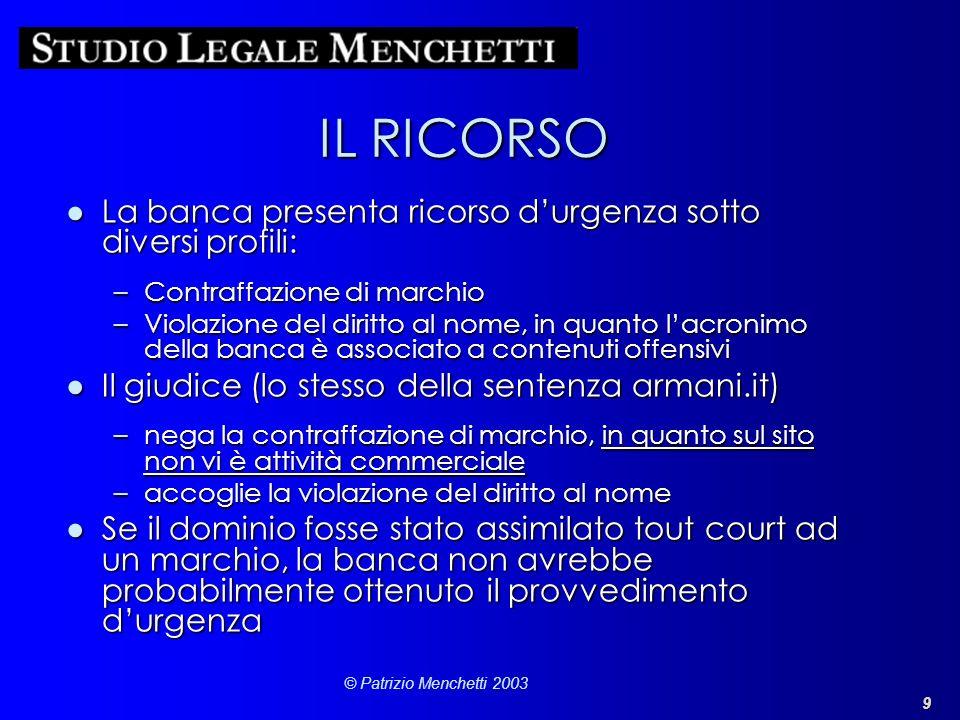 9 © Patrizio Menchetti 2003 IL RICORSO La banca presenta ricorso durgenza sotto diversi profili:La banca presenta ricorso durgenza sotto diversi profi