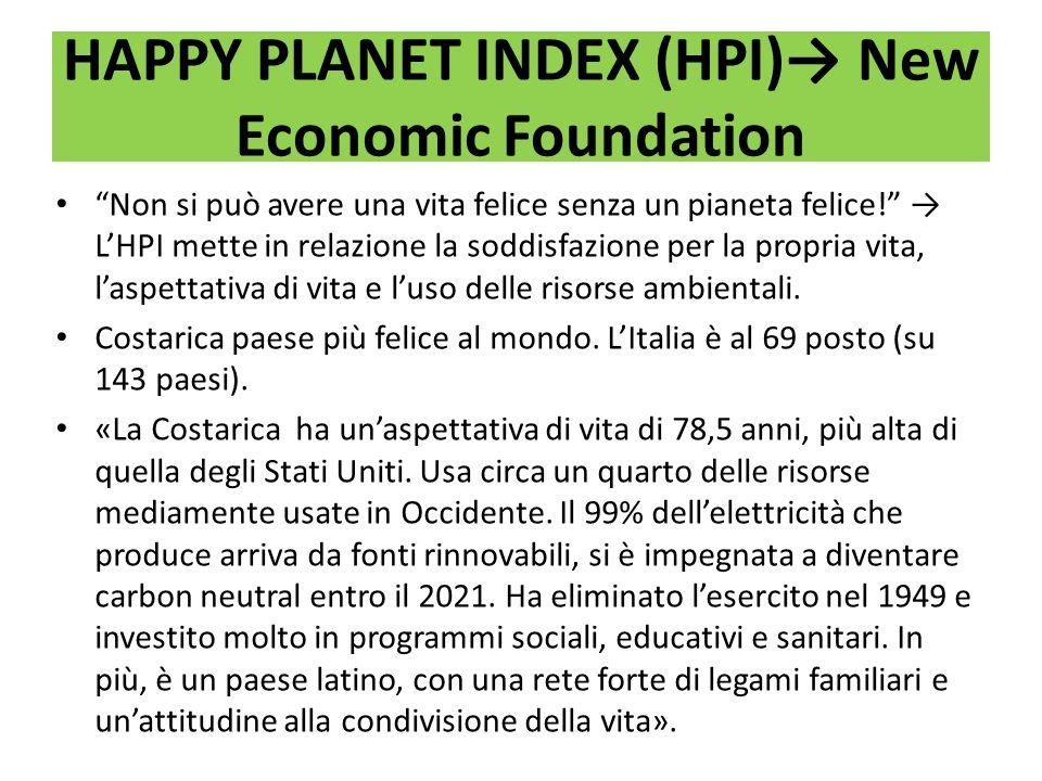 HAPPY PLANET INDEX (HPI) New Economic Foundation Non si può avere una vita felice senza un pianeta felice! LHPI mette in relazione la soddisfazione pe